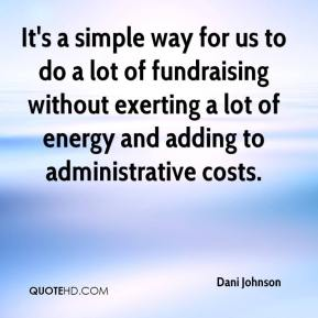 Dani Johnson - It's a simple way for us to do a lot of fundraising without exerting a lot of energy and adding to administrative costs.