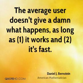 The average user doesn't give a damn what happens, as long as (1) it works and (2) it's fast.