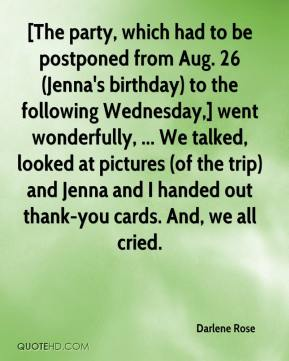 [The party, which had to be postponed from Aug. 26 (Jenna's birthday) to the following Wednesday,] went wonderfully, ... We talked, looked at pictures (of the trip) and Jenna and I handed out thank-you cards. And, we all cried.