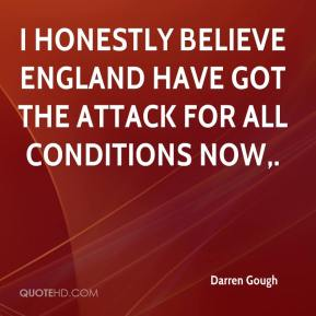 Darren Gough - I honestly believe England have got the attack for all conditions now.