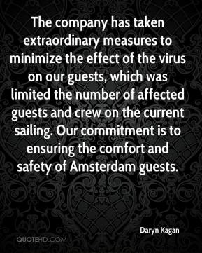 Daryn Kagan - The company has taken extraordinary measures to minimize the effect of the virus on our guests, which was limited the number of affected guests and crew on the current sailing. Our commitment is to ensuring the comfort and safety of Amsterdam guests.