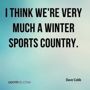 Dave Cobb - I think we're very much a winter sports country.