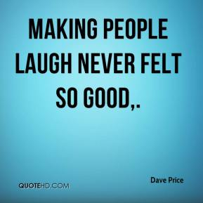 Dave Price - Making people laugh never felt so good.