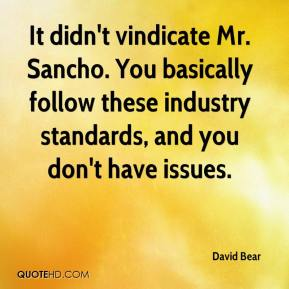 David Bear - It didn't vindicate Mr. Sancho. You basically follow these industry standards, and you don't have issues.