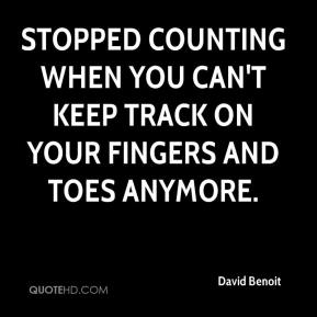 David Benoit - stopped counting when you can't keep track on your fingers and toes anymore.
