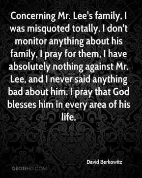David Berkowitz - Concerning Mr. Lee's family, I was misquoted totally. I don't monitor anything about his family, I pray for them, I have absolutely nothing against Mr. Lee, and I never said anything bad about him. I pray that God blesses him in every area of his life.
