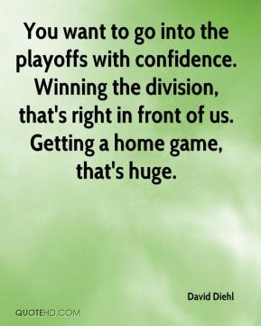 David Diehl - You want to go into the playoffs with confidence. Winning the division, that's right in front of us. Getting a home game, that's huge.
