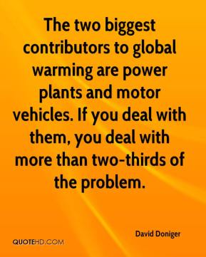 David Doniger - The two biggest contributors to global warming are power plants and motor vehicles. If you deal with them, you deal with more than two-thirds of the problem.