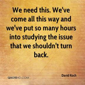 We need this. We've come all this way and we've put so many hours into studying the issue that we shouldn't turn back.
