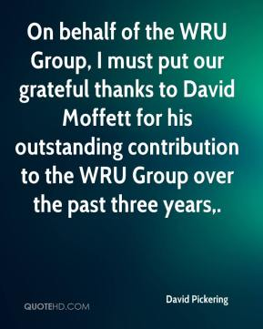 On behalf of the WRU Group, I must put our grateful thanks to David Moffett for his outstanding contribution to the WRU Group over the past three years.