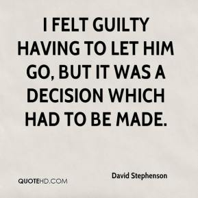 David Stephenson - I felt guilty having to let him go, but it was a decision which had to be made.