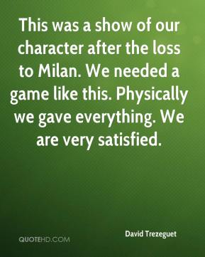 David Trezeguet - This was a show of our character after the loss to Milan. We needed a game like this. Physically we gave everything. We are very satisfied.