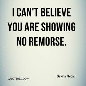 Davina McCall - I can't believe you are showing no remorse.