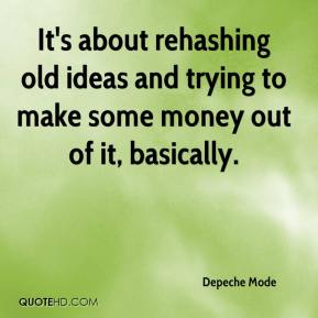 It's about rehashing old ideas and trying to make some money out of it, basically.