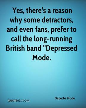 Yes, there's a reason why some detractors, and even fans, prefer to call the long-running British band ''Depressed Mode.