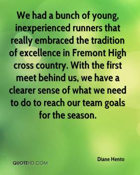 Diane Hento - We had a bunch of young, inexperienced runners that really embraced the tradition of excellence in Fremont High cross country. With the first meet behind us, we have a clearer sense of what we need to do to reach our team goals for the season.