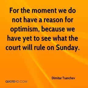 For the moment we do not have a reason for optimism, because we have yet to see what the court will rule on Sunday.