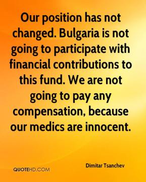 Dimitar Tsanchev - Our position has not changed. Bulgaria is not going to participate with financial contributions to this fund. We are not going to pay any compensation, because our medics are innocent.