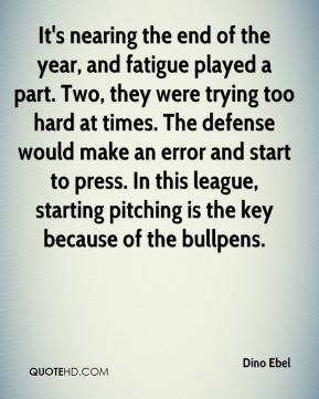 It's nearing the end of the year, and fatigue played a part. Two, they were trying too hard at times. The defense would make an error and start to press. In this league, starting pitching is the key because of the bullpens.