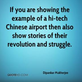 Dipankar Mukherjee - If you are showing the example of a hi-tech Chinese airport then also show stories of their revolution and struggle.
