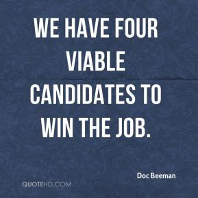 We have four viable candidates to win the job.