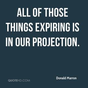 Donald Marron - All of those things expiring is in our projection.