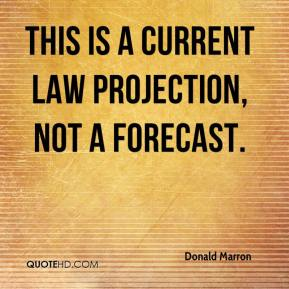 Donald Marron - This is a current law projection, not a forecast.