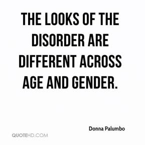 Donna Palumbo - The looks of the disorder are different across age and gender.