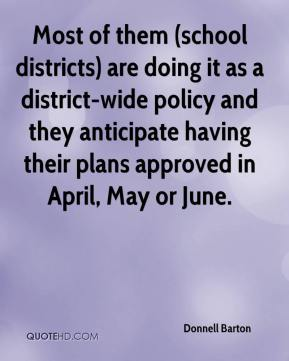 Most of them (school districts) are doing it as a district-wide policy and they anticipate having their plans approved in April, May or June.