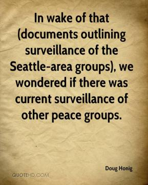 In wake of that (documents outlining surveillance of the Seattle-area groups), we wondered if there was current surveillance of other peace groups.