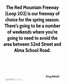 Doug Nintzel - The Red Mountain Freeway (Loop 202) is our freeway of choice for the spring season. There's going to be a number of weekends where you're going to need to avoid the area between 52nd Street and Alma School Road.