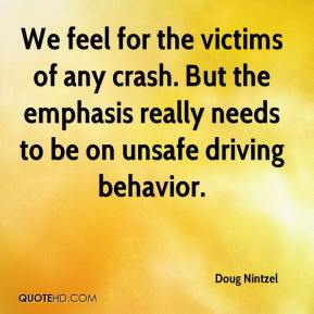 Doug Nintzel - We feel for the victims of any crash. But the emphasis really needs to be on unsafe driving behavior.
