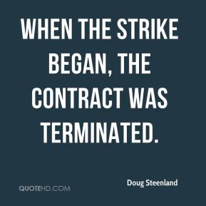 Doug Steenland - When the strike began, the contract was terminated.