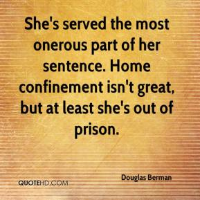 Douglas Berman - She's served the most onerous part of her sentence. Home confinement isn't great, but at least she's out of prison.