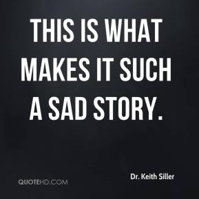 Dr. Keith Siller - This is what makes it such a sad story.