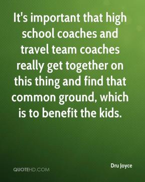 It's important that high school coaches and travel team coaches really get together on this thing and find that common ground, which is to benefit the kids.