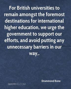 For British universities to remain amongst the foremost destinations for international higher education, we urge the government to support our efforts, and avoid putting any unnecessary barriers in our way.