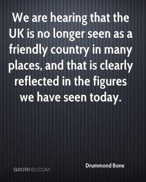 Drummond Bone - We are hearing that the UK is no longer seen as a friendly country in many places, and that is clearly reflected in the figures we have seen today.