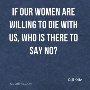 If our women are willing to die with us, who is there to say no?