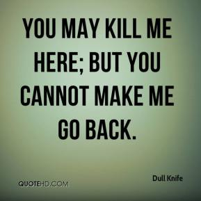 You may kill me here; but you cannot make me go back.