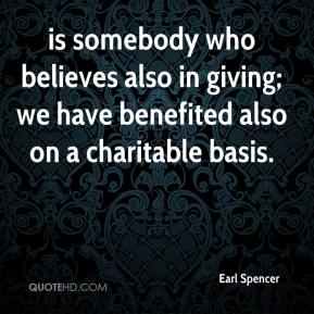 is somebody who believes also in giving; we have benefited also on a charitable basis.
