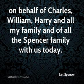 Earl Spencer - on behalf of Charles, William, Harry and all my family and of all the Spencer family with us today.