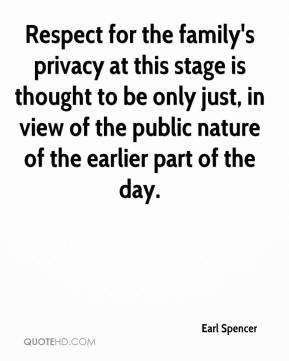 Respect for the family's privacy at this stage is thought to be only just, in view of the public nature of the earlier part of the day.
