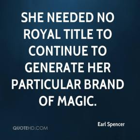 Earl Spencer - she needed no royal title to continue to generate her particular brand of magic.