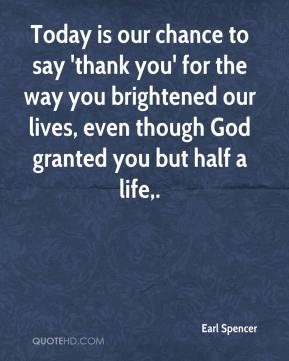 Today is our chance to say 'thank you' for the way you brightened our lives, even though God granted you but half a life.