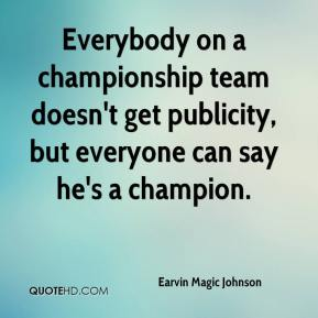 Everybody on a championship team doesn't get publicity, but everyone can say he's a champion.
