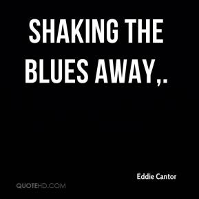 Eddie Cantor - Shaking the Blues Away.