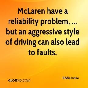McLaren have a reliability problem, ... but an aggressive style of driving can also lead to faults.