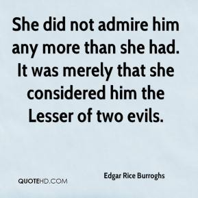 Edgar Rice Burroghs - She did not admire him any more than she had. It was merely that she considered him the Lesser of two evils.