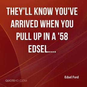 Edsel Ford - They'll know you've arrived when you pull up in a '58 Edsel....